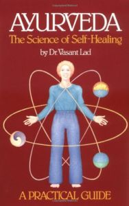 Ayurveda: The Science of Self-healing (A Practical Guide) by Dr. Vasant Lad