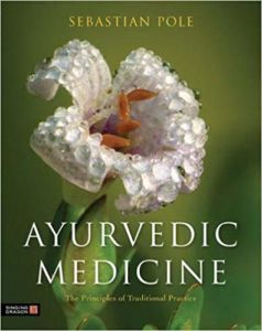 Ayurvedic Medicine: The Principles of Traditional Practice by Sebastian Pole