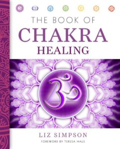 The Book of Chakra Healing by Liz Simpson and Teresa Hale