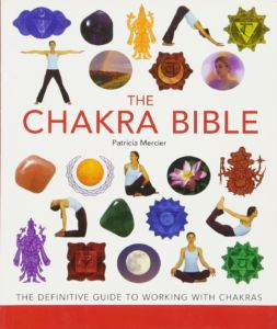 The Chakra Bible: A Definitive Guide to Working with Chakras by Patricia Mercier